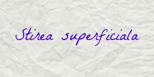 stirea superficiala